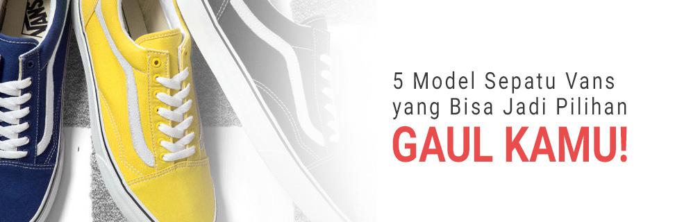 5 Model Sepatu Vans yang Bisa Jadi Pilihan Gaul Kamu!